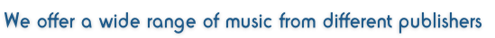 We offer a wide range of music from different publishers